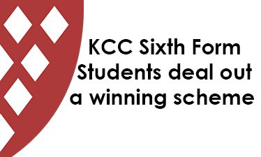 KCC Sixth Form Students deal out a winning scheme